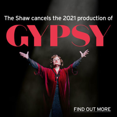 The Shaw Cancels the 2021 Production of GYPSY