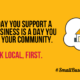 Why support #SmallBusinessEveryDay?