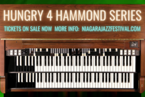 TD Niagara Jazz Festival 'HUNGRY 4 HAMMOND' LIVE Dinner Show Series – Tickets Available