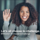 International Women's Day – Let's All Choose to Challenge