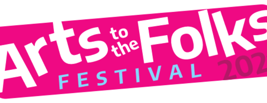 Arts to the Folks Festival 2021 – Call for Artists!